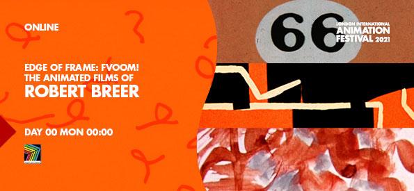 Edge of Frame, Fvoom! The Animated Films of Robert Breer, LIAF, London International Animation Festival